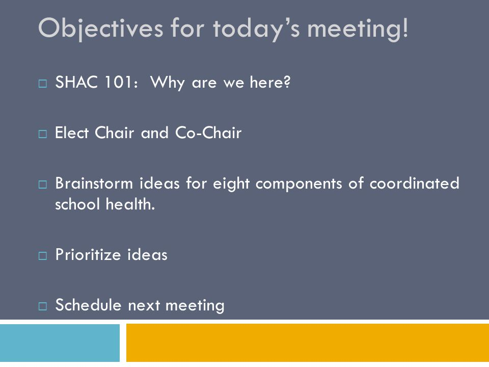 Objectives for today's meeting.  SHAC 101: Why are we here.