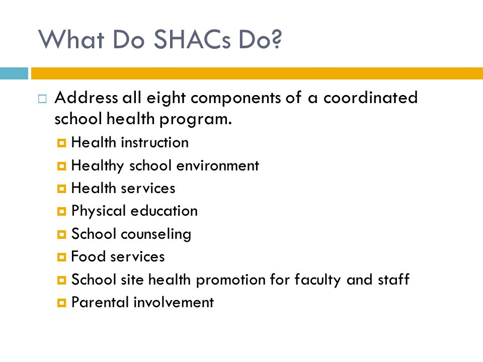 What Do SHACs Do.  Address all eight components of a coordinated school health program.