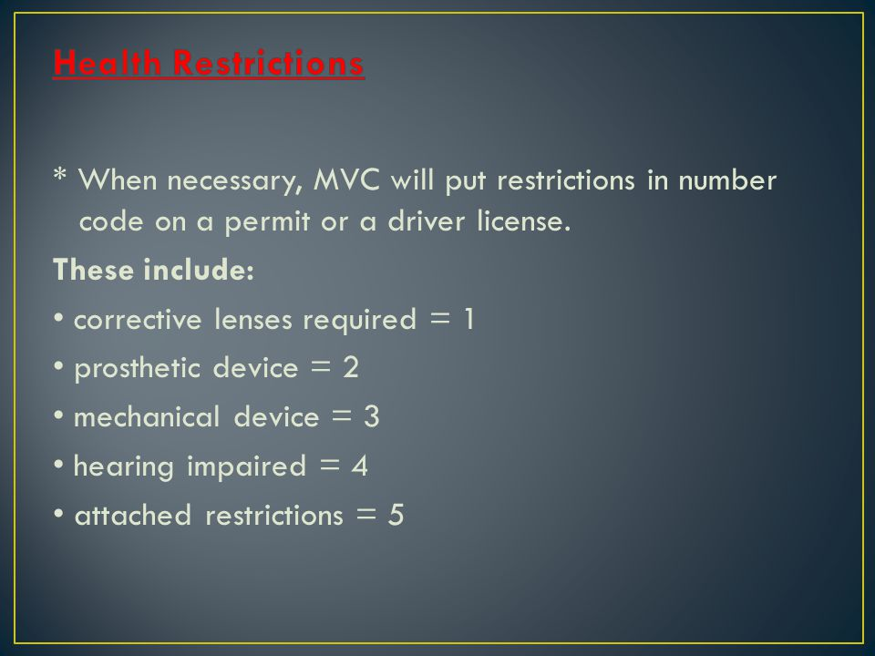 * When necessary, MVC will put restrictions in number code on a permit or a driver license.