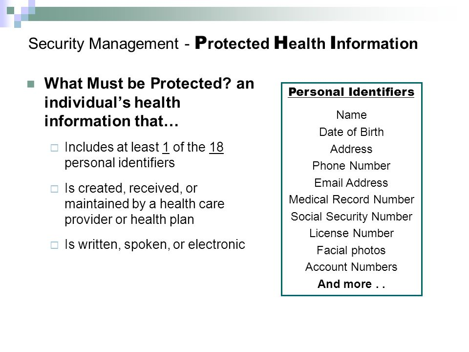 Security Management - P rotected H ealth I nformation What Must be Protected.