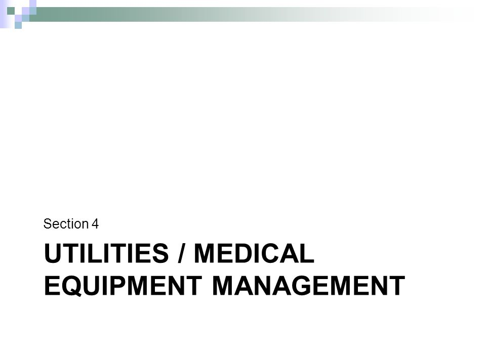 UTILITIES / MEDICAL EQUIPMENT MANAGEMENT Section 4