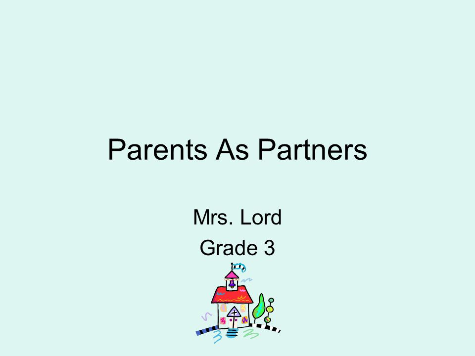 Parents As Partners Mrs. Lord Grade 3