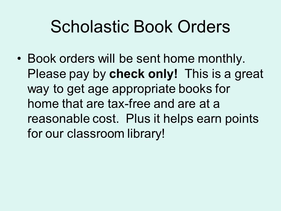 Scholastic Book Orders Book orders will be sent home monthly.