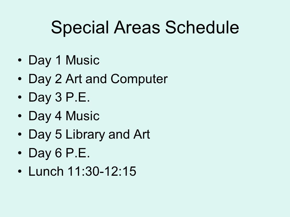 Special Areas Schedule Day 1 Music Day 2 Art and Computer Day 3 P.E.