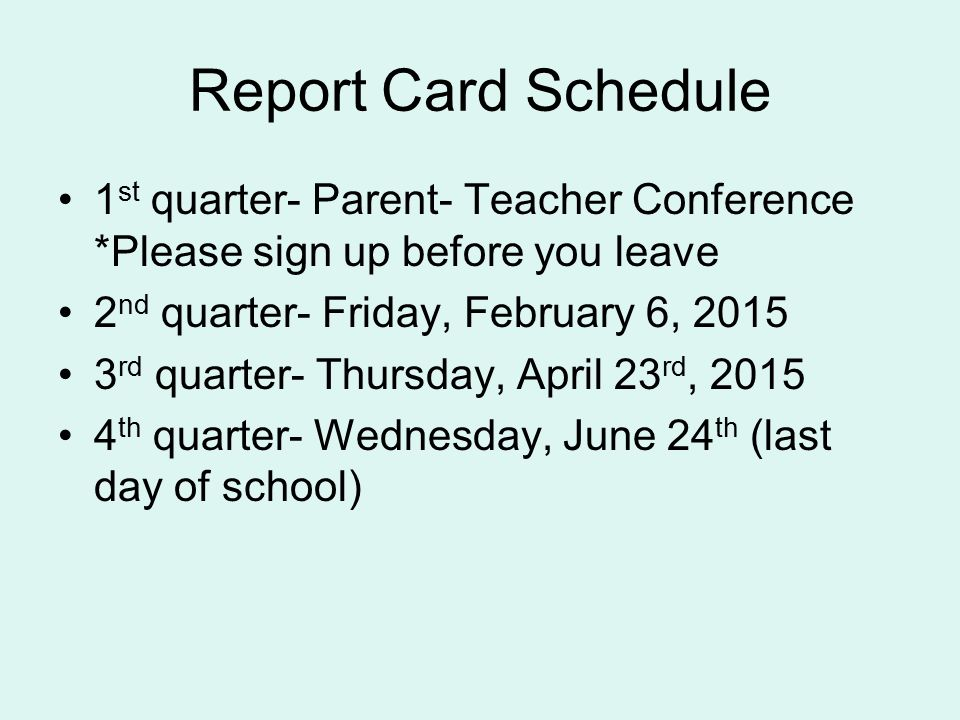 Report Card Schedule 1 st quarter- Parent- Teacher Conference *Please sign up before you leave 2 nd quarter- Friday, February 6, rd quarter- Thursday, April 23 rd, th quarter- Wednesday, June 24 th (last day of school)