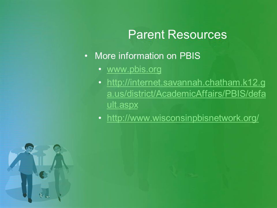 Parent Resources More information on PBIS     a.us/district/AcademicAffairs/PBIS/defa ult.aspxhttp://internet.savannah.chatham.k12.g a.us/district/AcademicAffairs/PBIS/defa ult.aspx