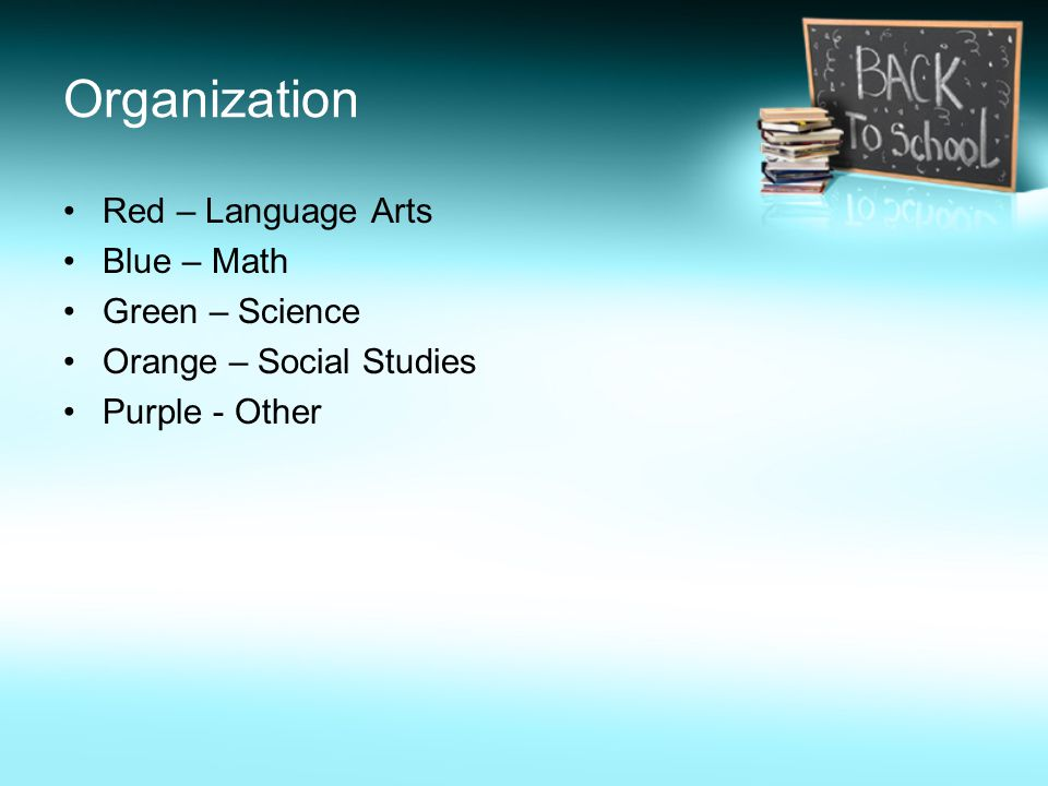 Organization Red – Language Arts Blue – Math Green – Science Orange – Social Studies Purple - Other