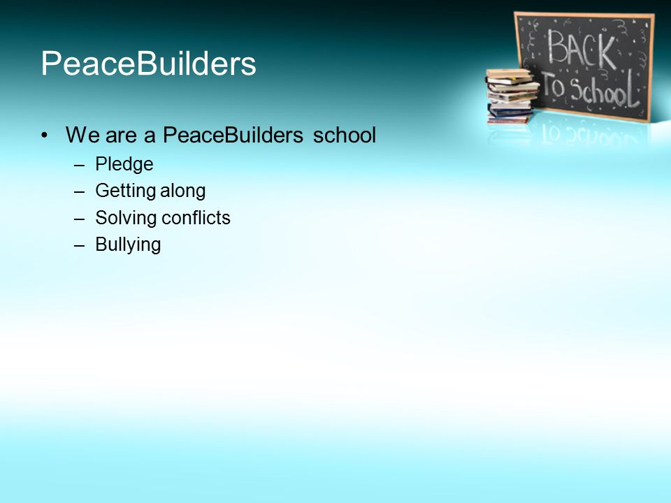 PeaceBuilders We are a PeaceBuilders school –Pledge –Getting along –Solving conflicts –Bullying