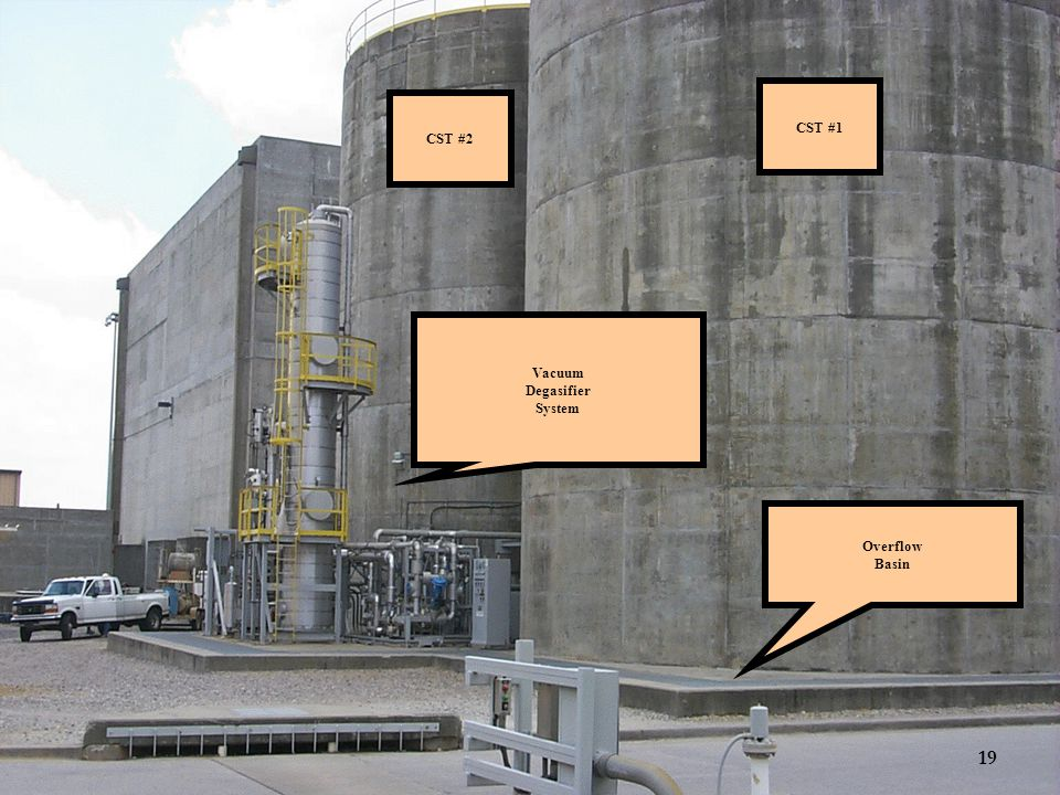 CST #1 CST #2 Vacuum Degasifier System Overflow Basin 19