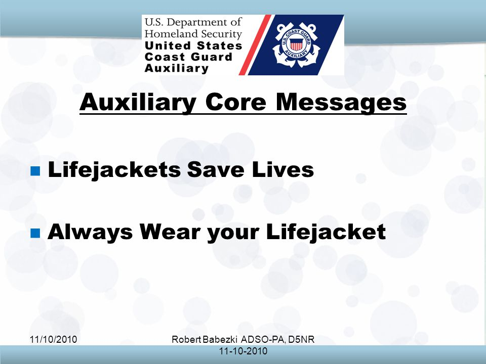 11/10/2010Robert Babezki ADSO-PA, D5NR Auxiliary Core Messages Lifejackets Save Lives Always Wear your Lifejacket