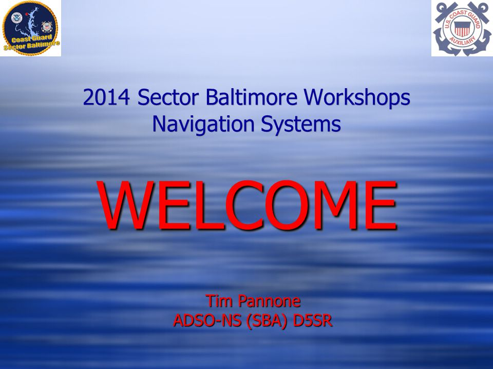 2014 Sector Baltimore Workshops Navigation Systems Tim Pannone ADSO-NS (SBA) D5SR WELCOMEWELCOME