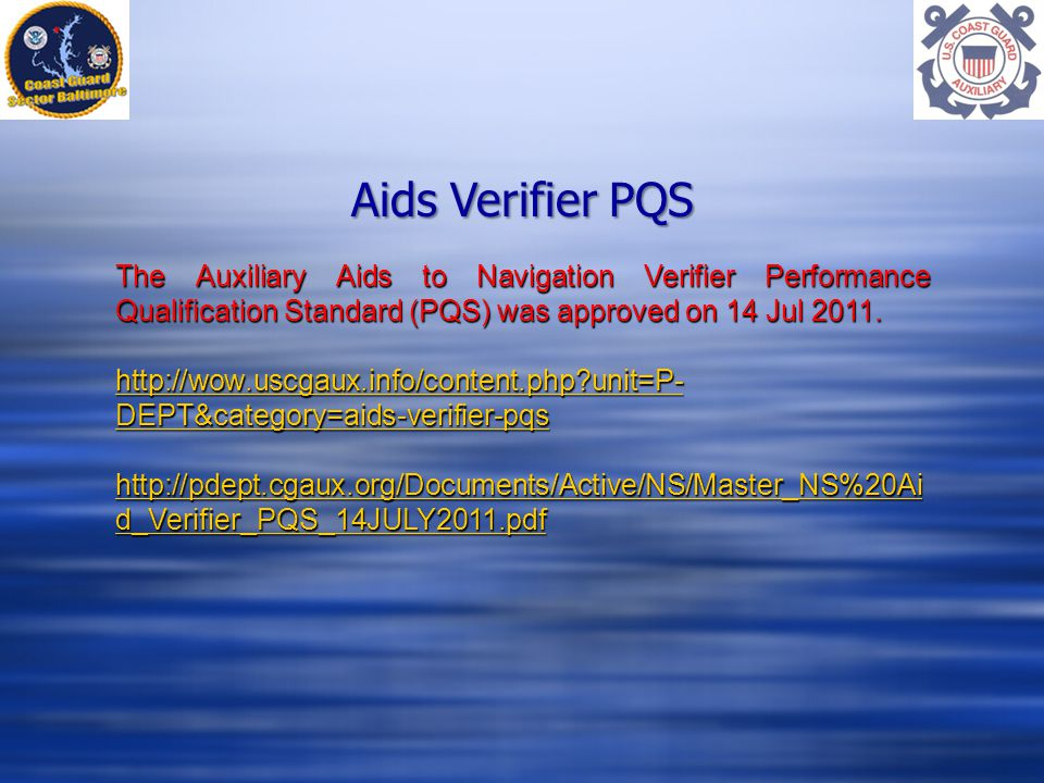 Aids Verifier PQS The Auxiliary Aids to Navigation Verifier Performance Qualification Standard (PQS) was approved on 14 Jul 2011.