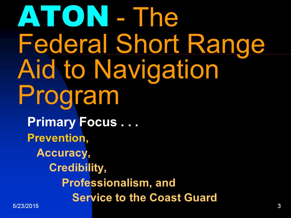 5/23/20153 ATON - The Federal Short Range Aid to Navigation Program Primary Focus...
