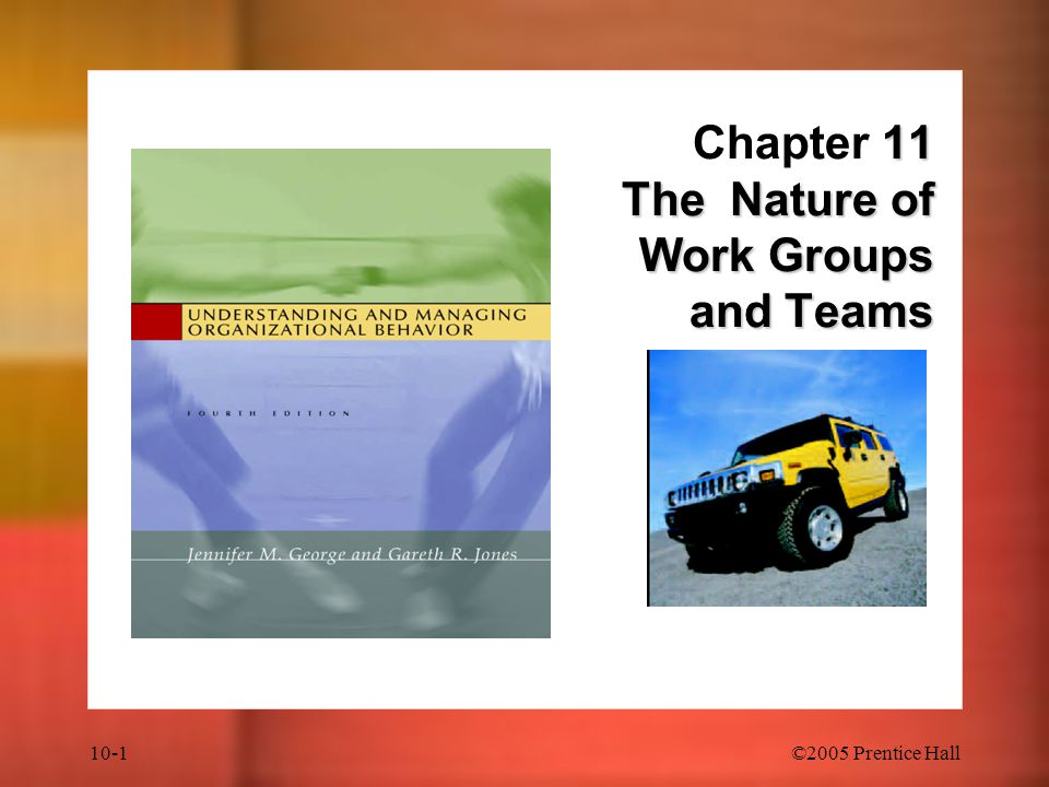 10-1©2005 Prentice Hall 11 The Nature of Work Groups and Teams Chapter 11 The Nature of Work Groups and Teams