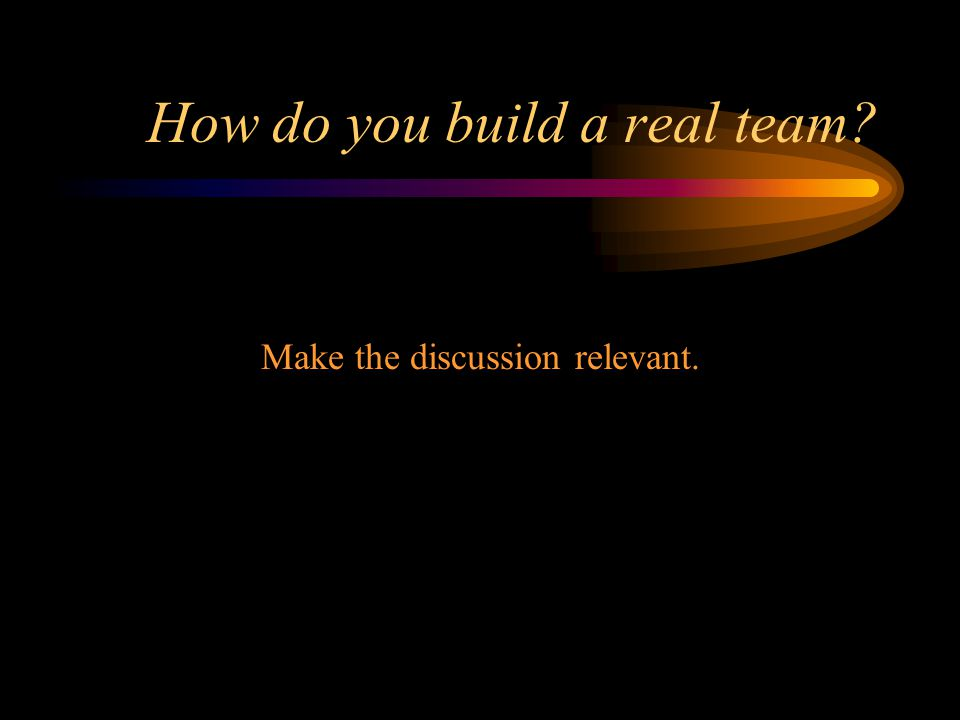 How do you build a real team on-line.