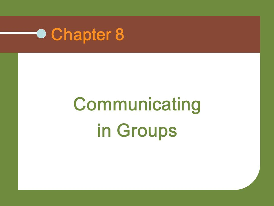 Chapter 8 Communicating in Groups