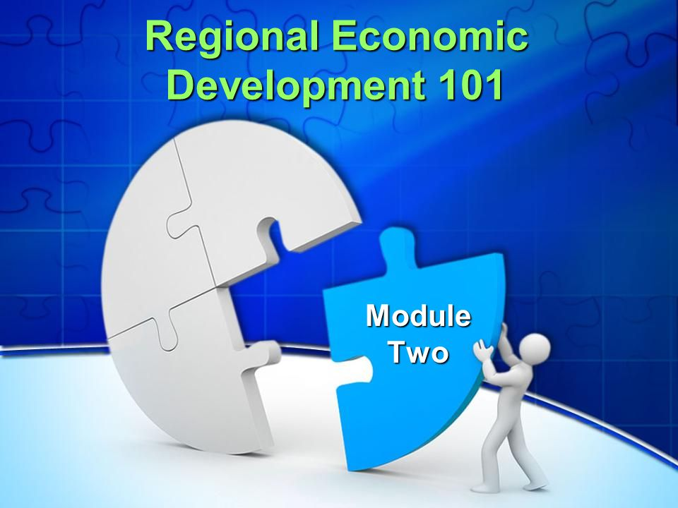 Regional Economic Development 101 Module Two