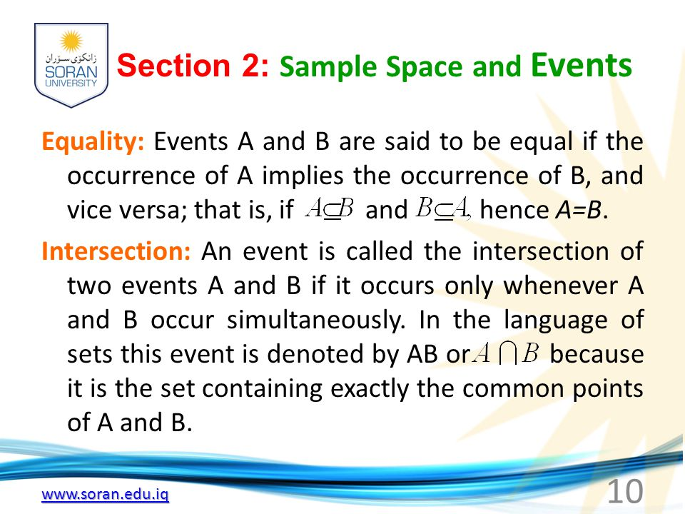 Section 2: Sample Space and Events Equality: Events A and B are said to be equal if the occurrence of A implies the occurrence of B, and vice versa; that is, if and hence A=B.
