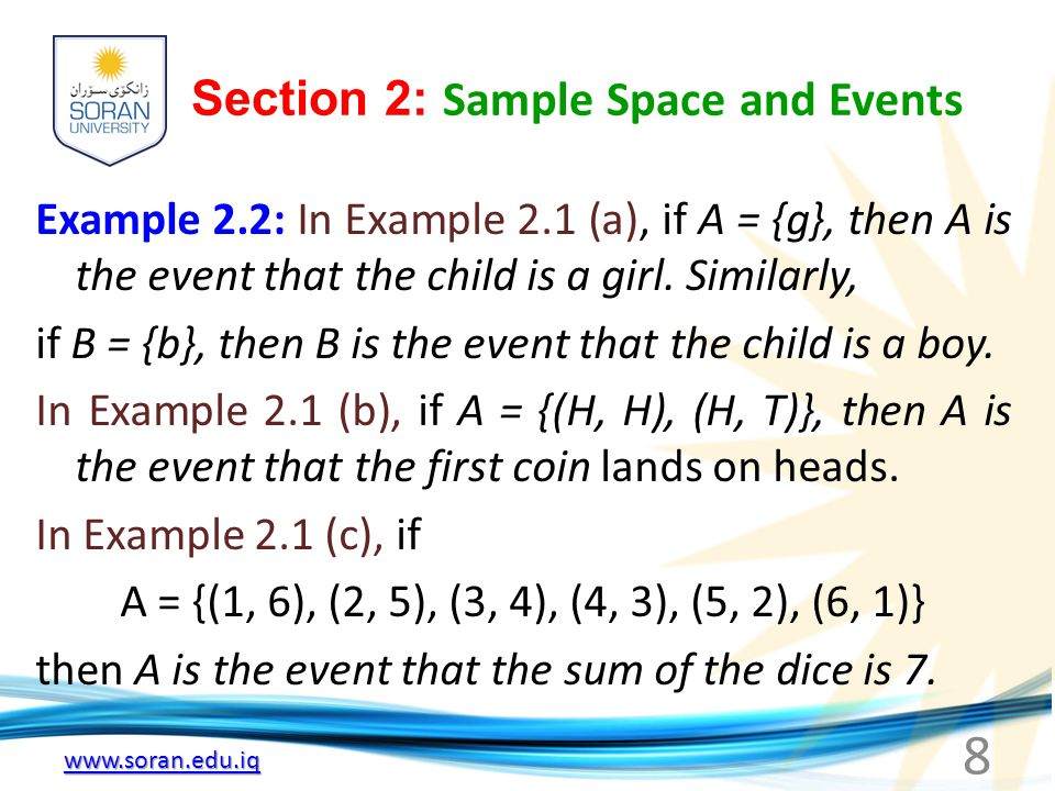 Section 2: Sample Space and Events Example 2.2: In Example 2.1 (a), if A = {g}, then A is the event that the child is a girl.