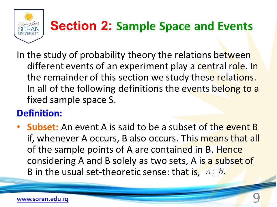 Section 2: Sample Space and Events In the study of probability theory the relations between different events of an experiment play a central role.