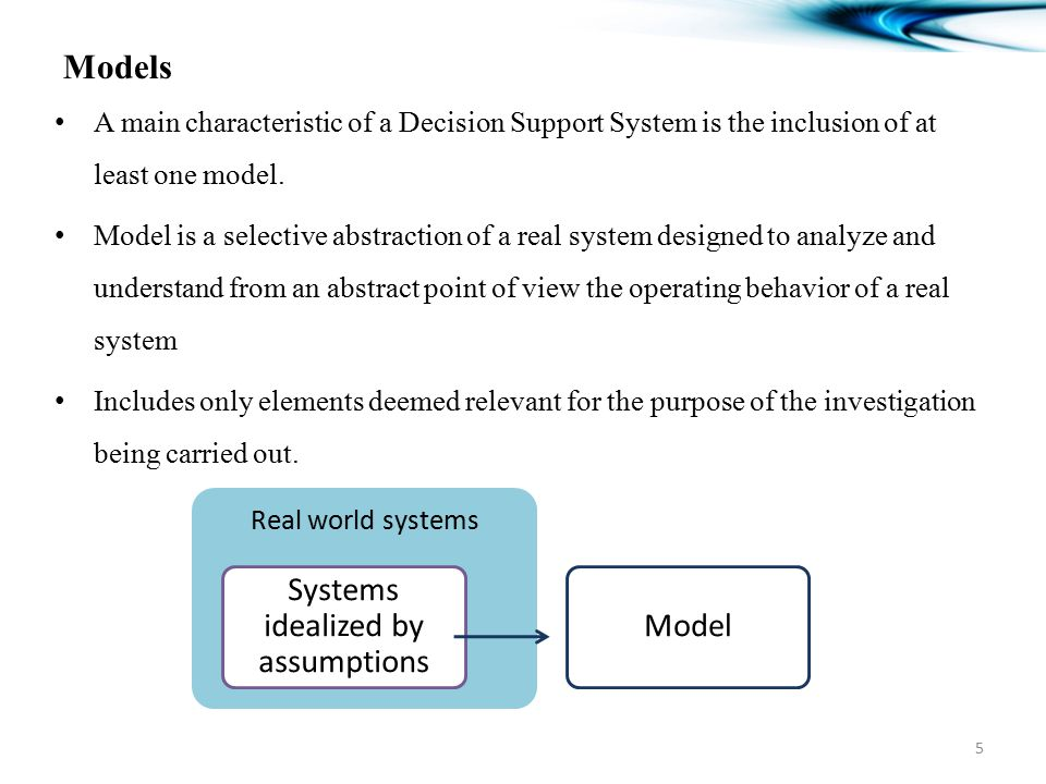 Models A main characteristic of a Decision Support System is the inclusion of at least one model.
