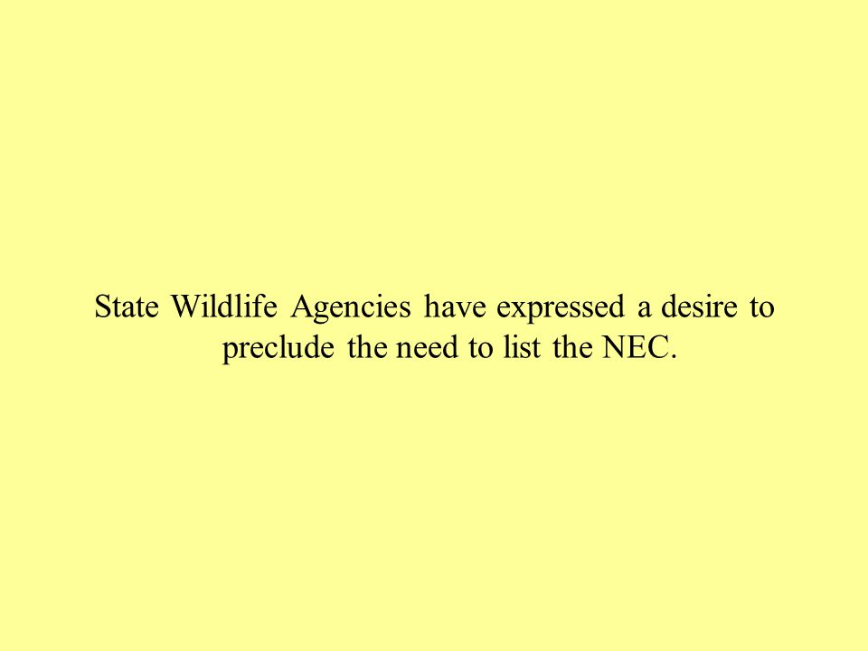 State Wildlife Agencies have expressed a desire to preclude the need to list the NEC.