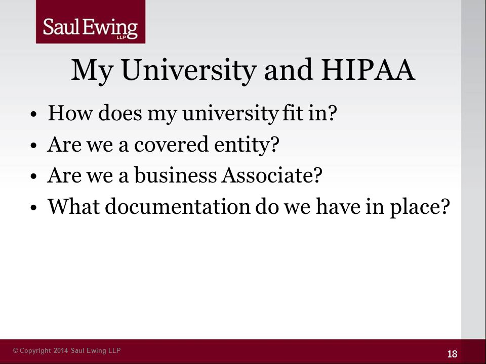 © Copyright 2014 Saul Ewing LLP My University and HIPAA How does my university fit in.