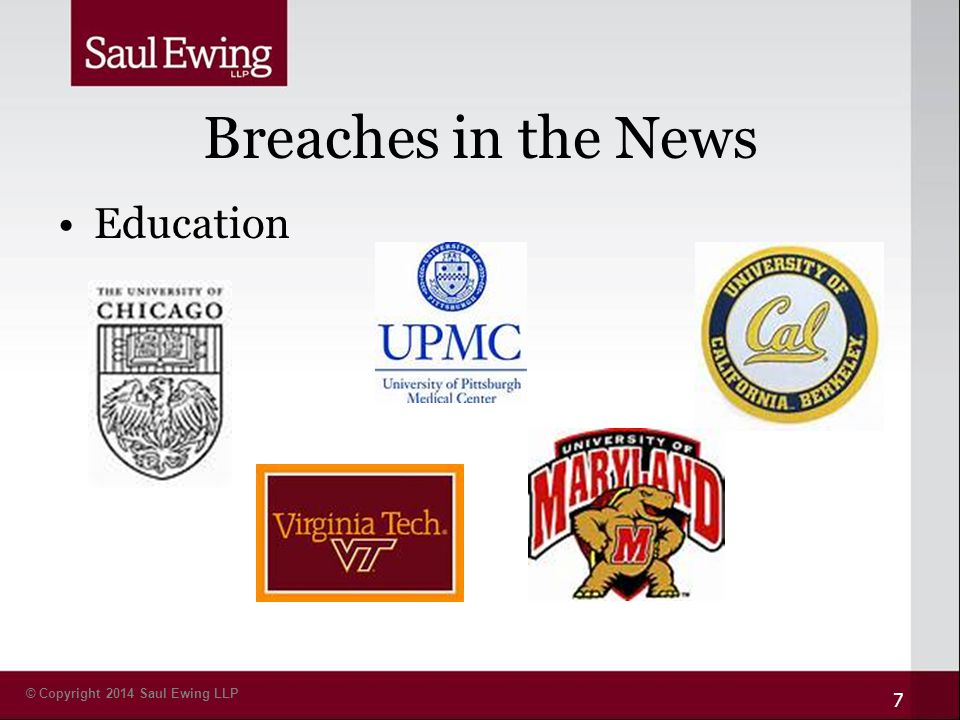 © Copyright 2014 Saul Ewing LLP Breaches in the News Education 7