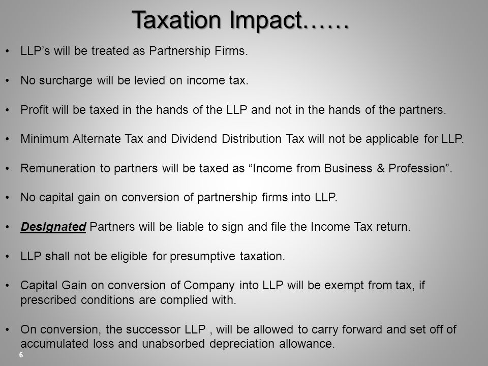 Taxation Impact…… 6 LLP's will be treated as Partnership Firms.