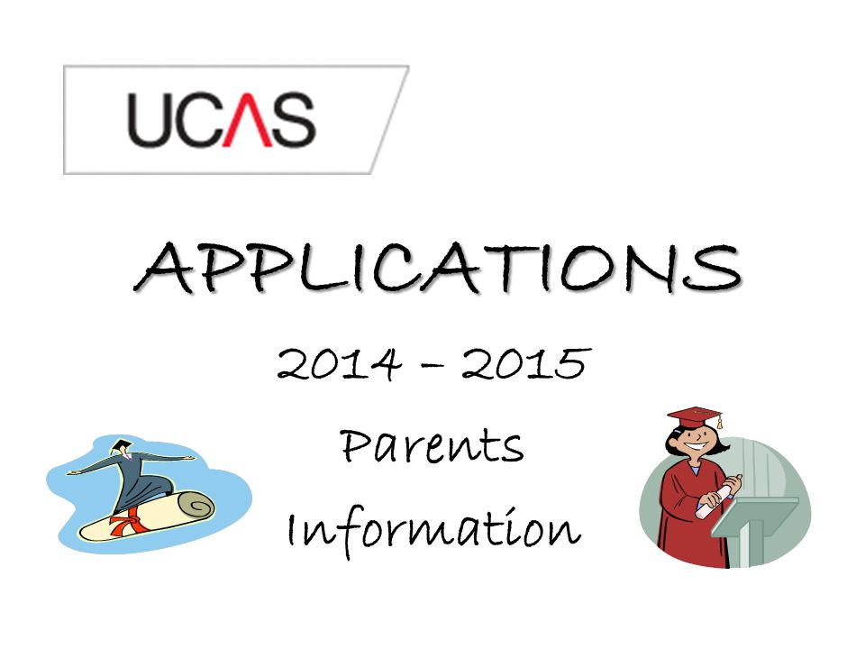 APPLICATIONS 2014 – 2015 Parents Information