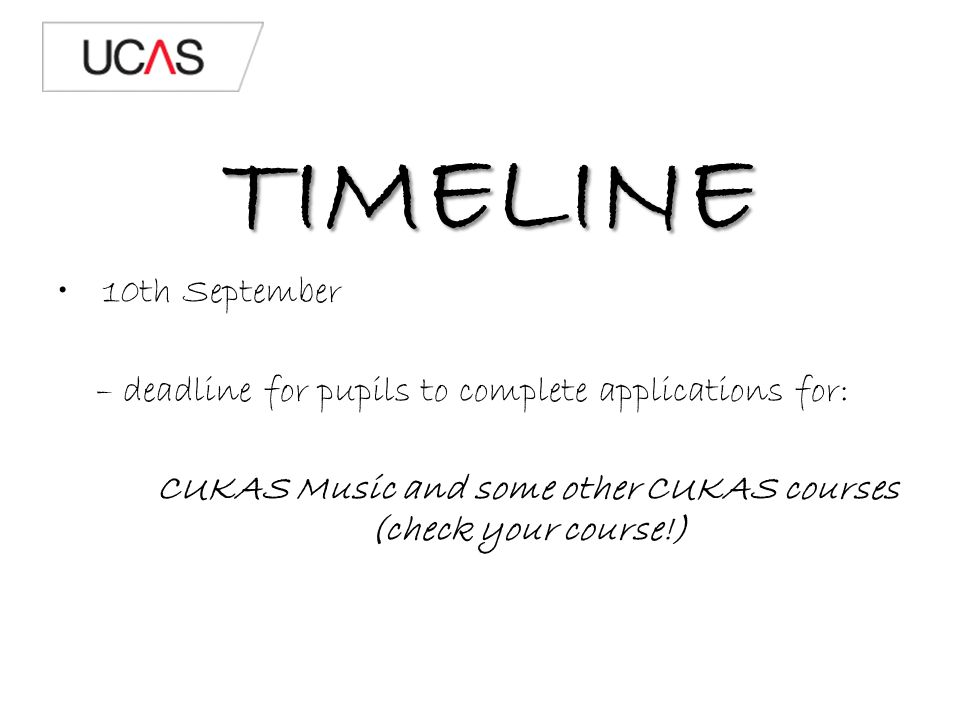 TIMELINE 10th September – deadline for pupils to complete applications for: CUKAS Music and some other CUKAS courses (check your course!)