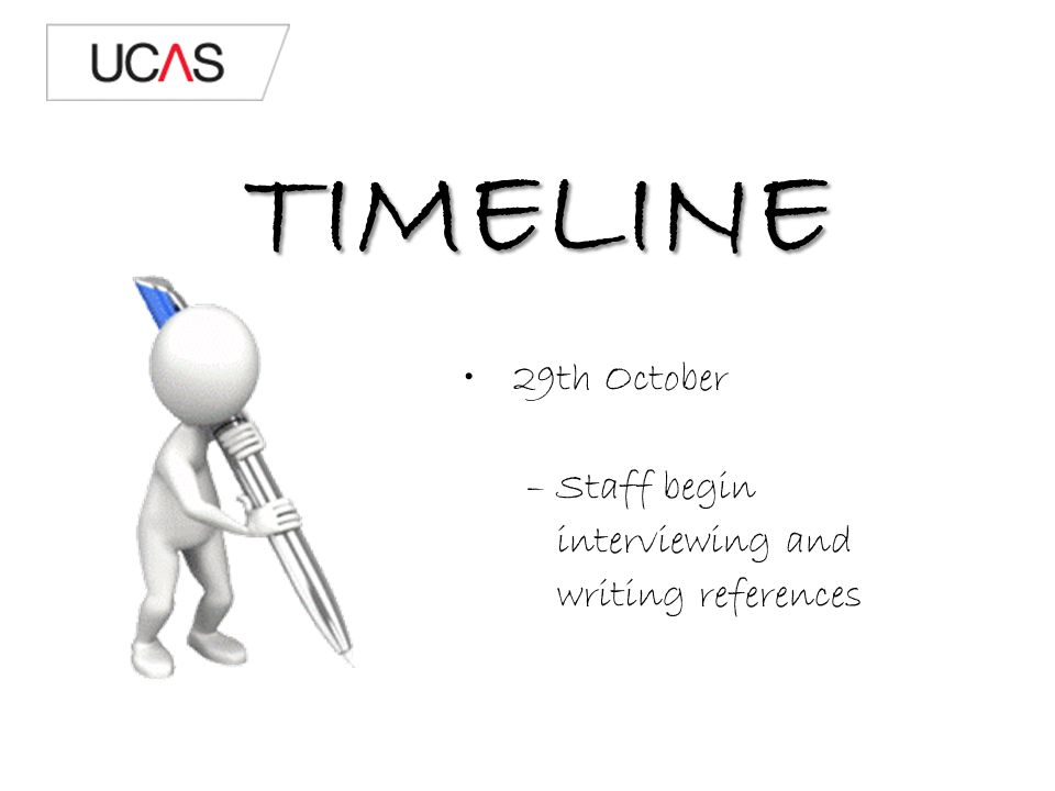 TIMELINE 29th October – Staff begin interviewing and writing references