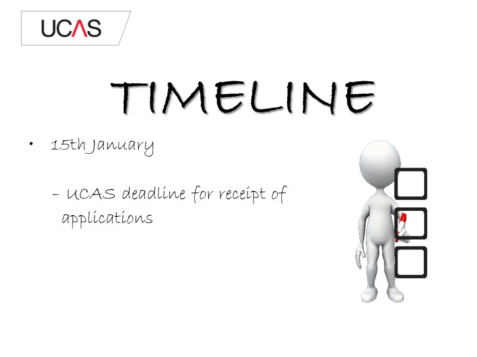 TIMELINE 15th January – UCAS deadline for receipt of applications