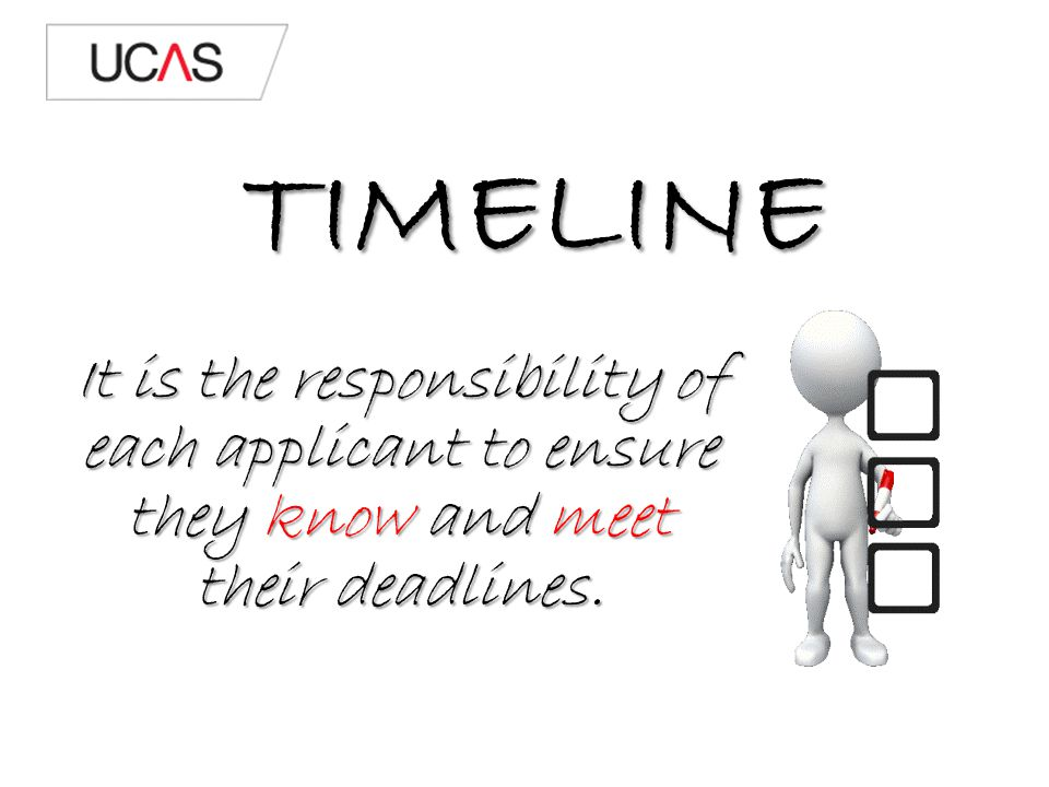 TIMELINE It is the responsibility of each applicant to ensure they know and meet their deadlines.
