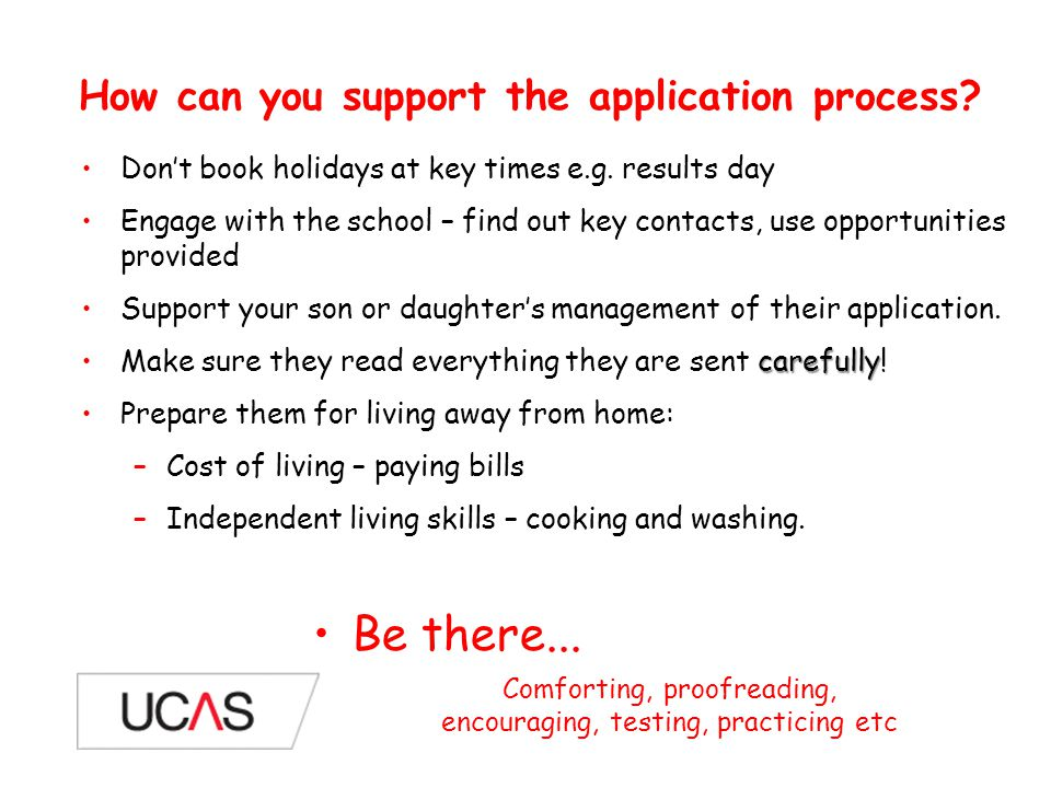How can you support the application process. Don't book holidays at key times e.g.