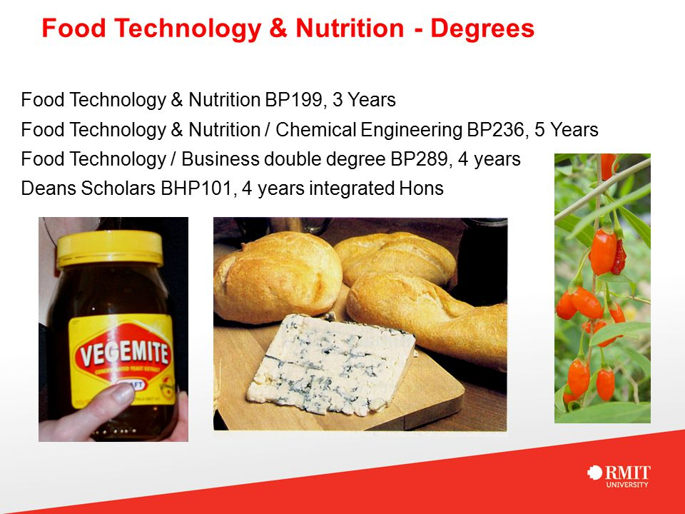 Food Technology & Nutrition - Degrees Food Technology & Nutrition BP199, 3 Years Food Technology & Nutrition / Chemical Engineering BP236, 5 Years Food Technology / Business double degree BP289, 4 years Deans Scholars BHP101, 4 years integrated Hons