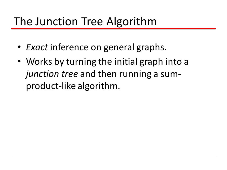The Junction Tree Algorithm Exact inference on general graphs.