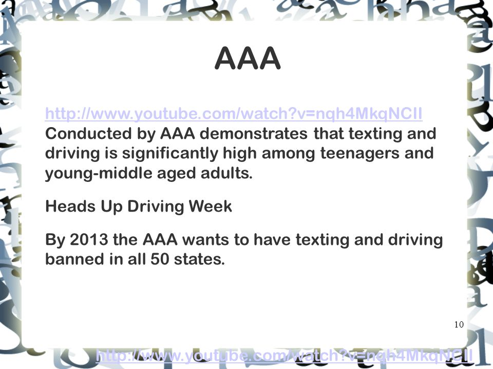 AAA   v=nqh4MkqNCII   v=nqh4MkqNCII Conducted by AAA demonstrates that texting and driving is significantly high among teenagers and young-middle aged adults.