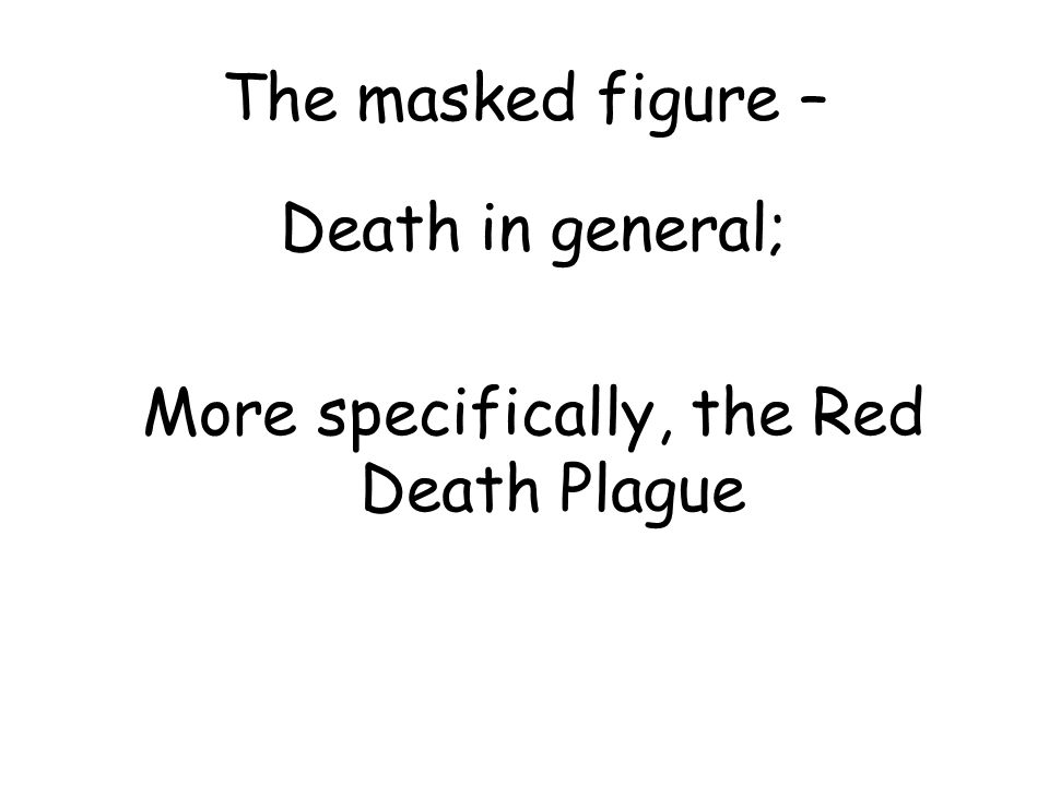 Persuasive Essay Example High School  The Masked Figure  Death In General More Specifically The Red Death  Plague Essay On English Literature also Essay On Health And Fitness The Masque Of The Red Death About The Author Edgar Allan Poe  English Essay Story
