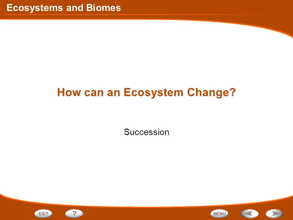 Ecosystems and Biomes How can an Ecosystem Change Succession