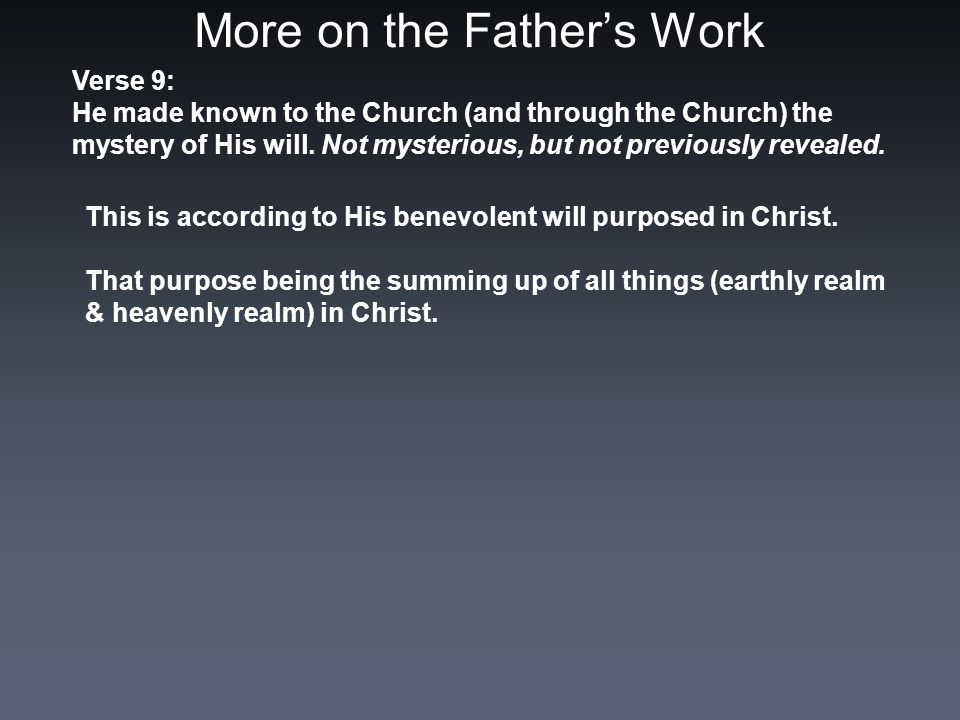 More on the Father's Work Verse 9: He made known to the Church (and through the Church) the mystery of His will.