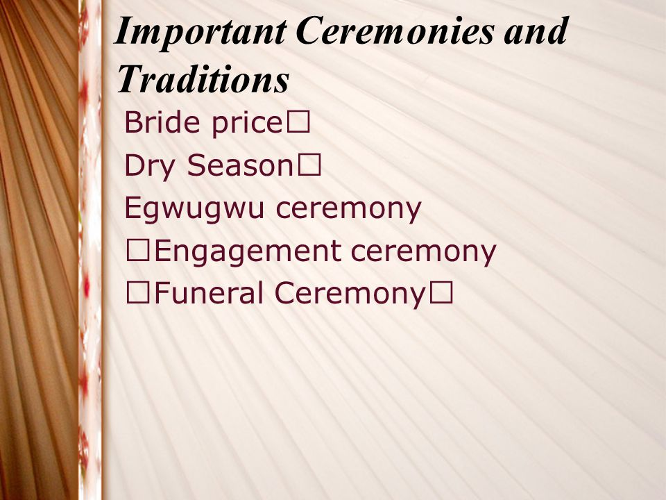 Important Ceremonies and Traditions Bride price Dry Season Egwugwu ceremony Engagement ceremony Funeral Ceremony