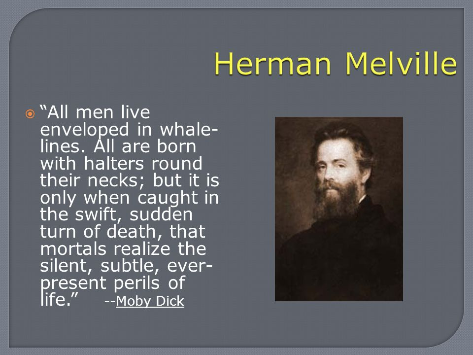  All men live enveloped in whale- lines.