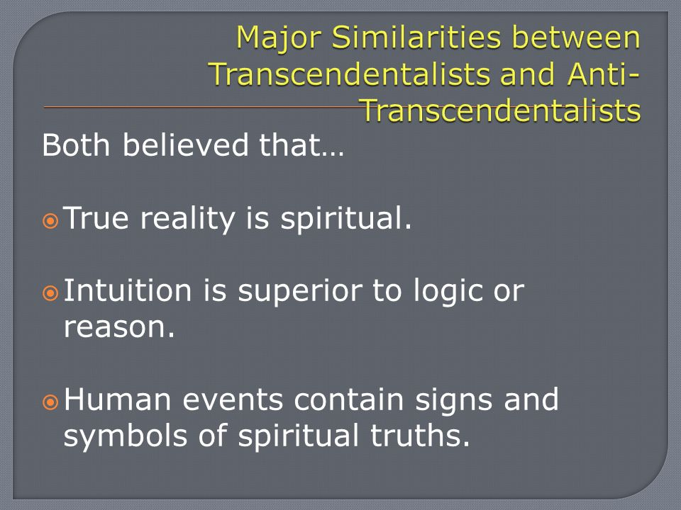 Both believed that…  True reality is spiritual.  Intuition is superior to logic or reason.