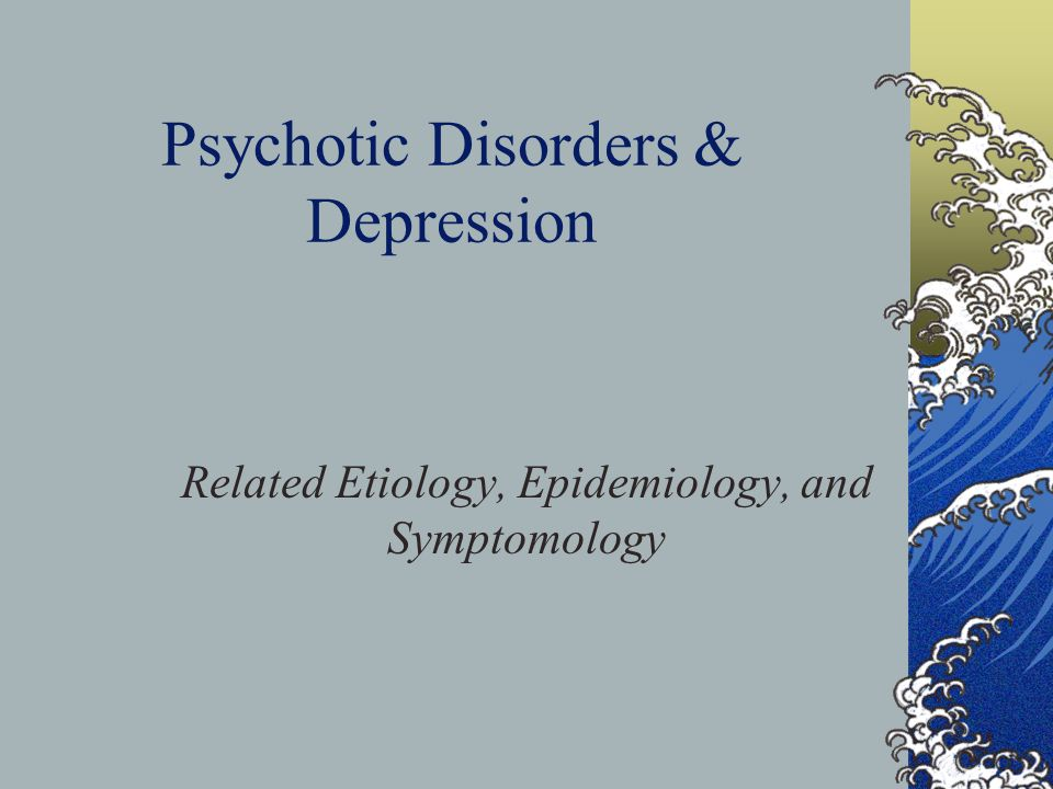 Psychotic Disorders & Depression Related Etiology, Epidemiology, and Symptomology