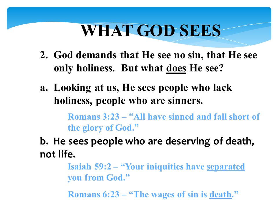 WHAT GOD SEES 2. God demands that He see no sin, that He see only holiness.