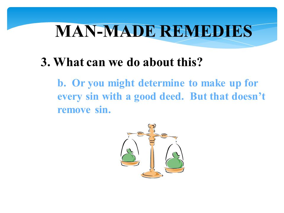 MAN-MADE REMEDIES 3. What can we do about this. b.
