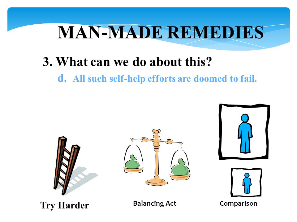 MAN-MADE REMEDIES 3. What can we do about this. d.