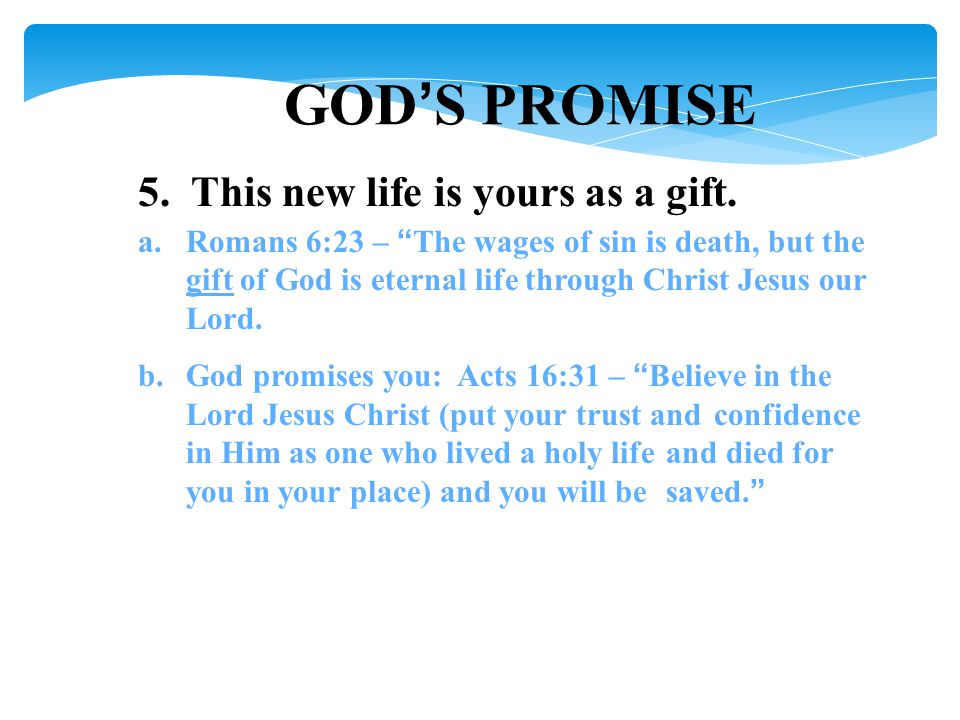 GOD'S PROMISE 5. This new life is yours as a gift.