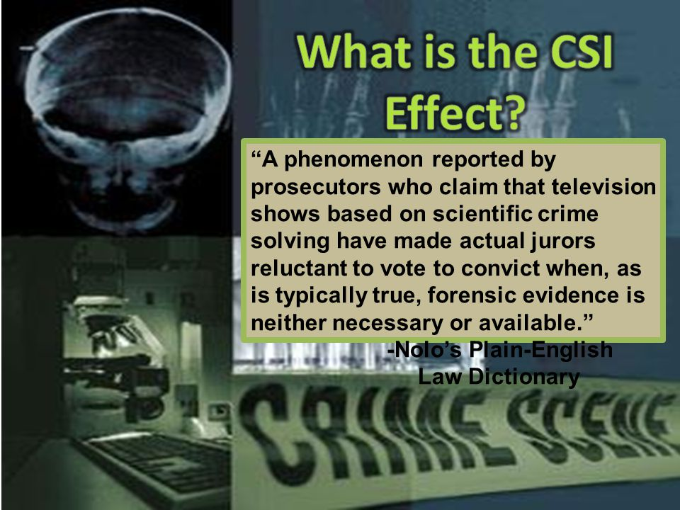A phenomenon reported by prosecutors who claim that television shows based on scientific crime solving have made actual jurors reluctant to vote to convict when, as is typically true, forensic evidence is neither necessary or available. -Nolo's Plain-English Law Dictionary